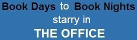 Slogan about books and their presence:  Book Days to Book Nights starry in THE OFFICE.